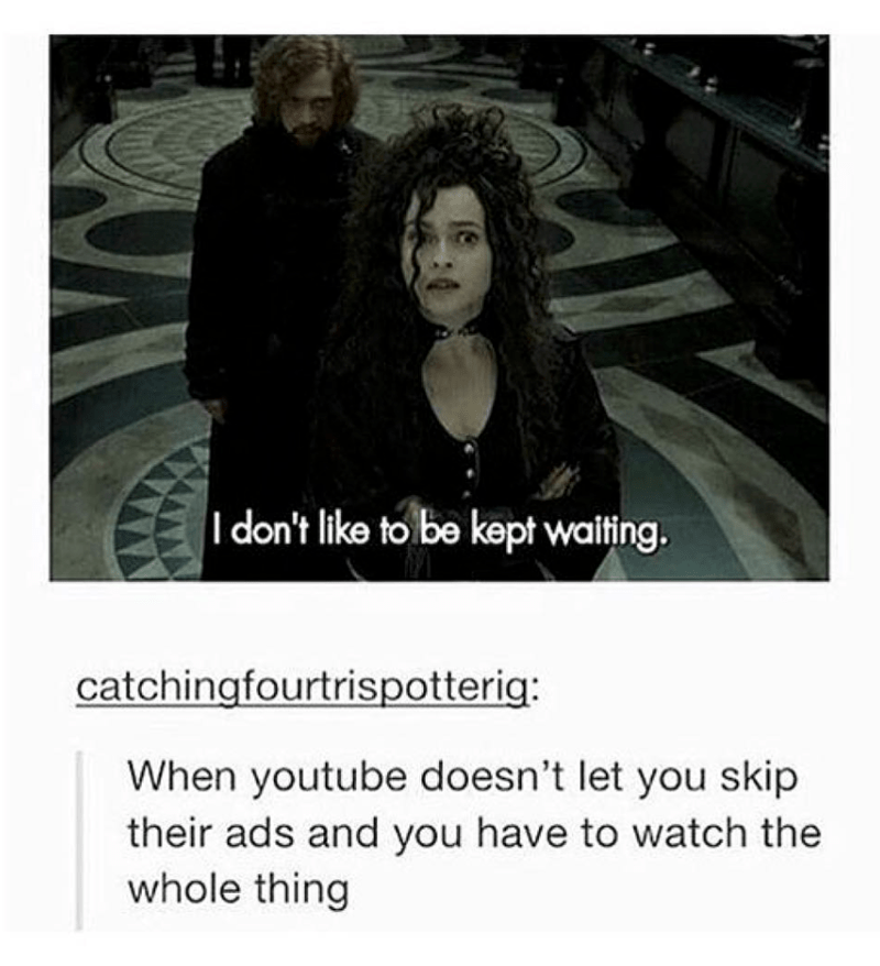 Text - Idon't like to be kept waiting. catchingfourtrispotterig: When youtube doesn't let you skip their ads and you have to watch the whole thing