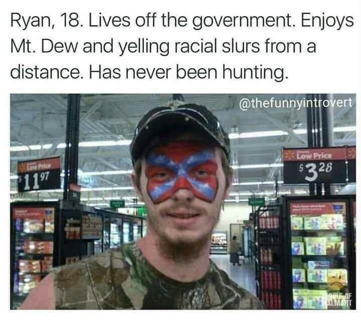 Glasses - Ryan, 18. Lives off the government. Enjoys Mt. Dew and yelling racial slurs from a distance. Has never been hunting. @thefunnyintrovert Low Price Price $3 28 1197 oOF MAHT