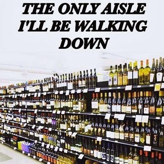 Liquor store - THE ONLY AISLE I'LL BE WALKING DOWN