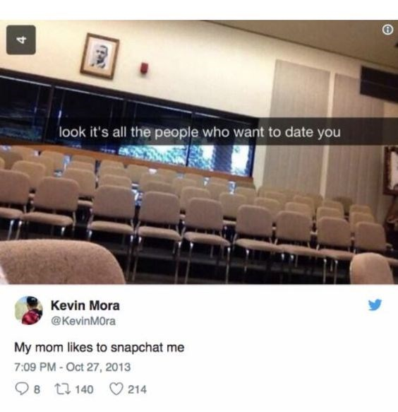 Product - look it's all the people who want to date you Kevin Mora @KevinMOra My mom likes to snapchat me 7:09 PM-Oct 27, 2013 8 t140 214