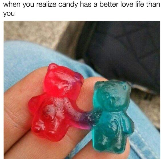 Gummy bear - when you realize candy has a better love life than you