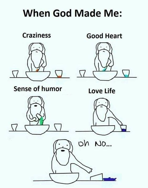 Text - When God Made Me: Craziness Good Heart Sense of humor Love Life oh No...