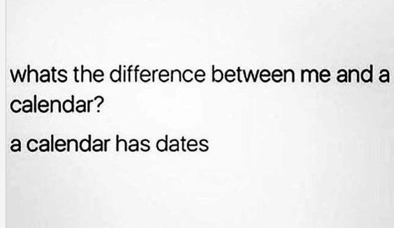 Text - whats the difference between me and a calendar? a calendar has dates