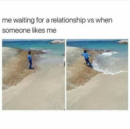 Coast - me waiting for a relationship vs when someone likes me