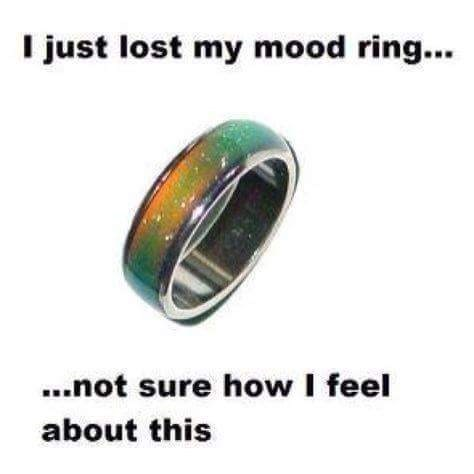 Ring - I just lost my mood ring... ..not sure how I feel about this