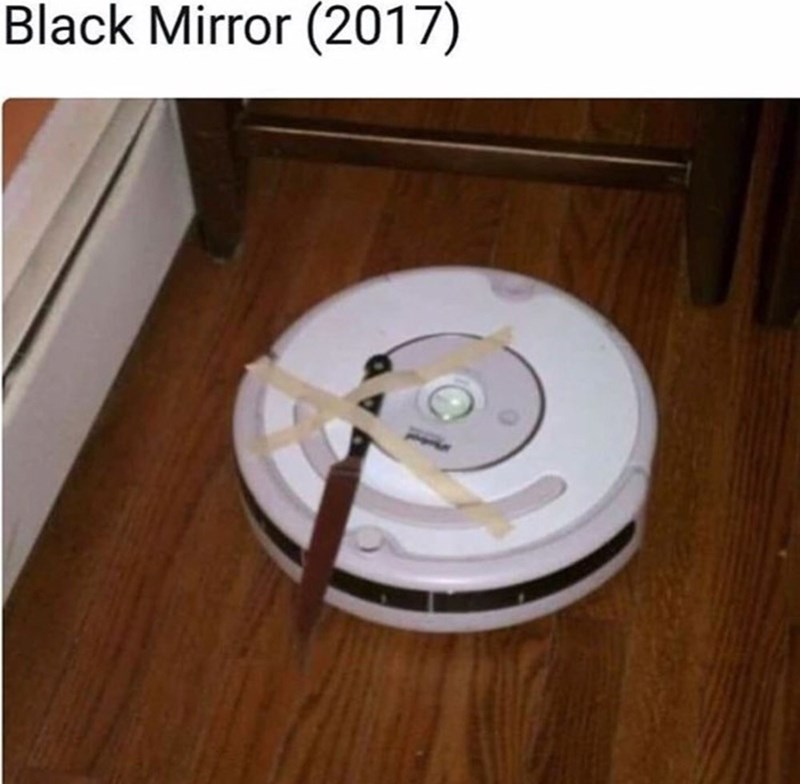 Funny meme about black mirror, knife attached to a roomba.