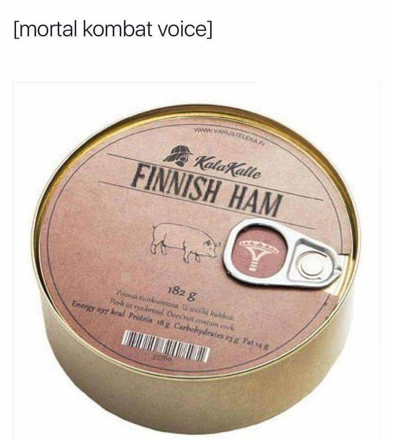 pun - Dairy - [mortal kombat voice] www.vA A KalaKalle FINNISH HAM 182 g Rok in me res Doer met ovetain eoek Energy a97 keal Profein 18 Carbohydrates agg Fat 4g SU