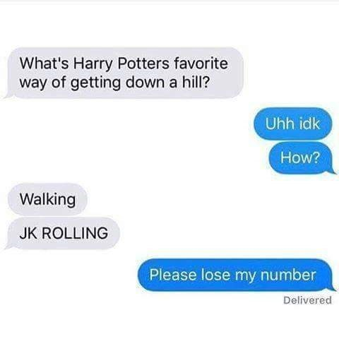 pun - Text - What's Harry Potters favorite way of getting down a hill? Uhh idk How? Walking JK ROLLING Please lose my number Delivered