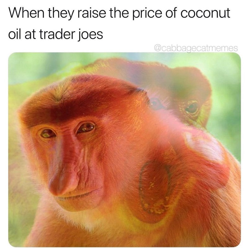 Funny meme about trader joes running out of coconut oil or raising the price.