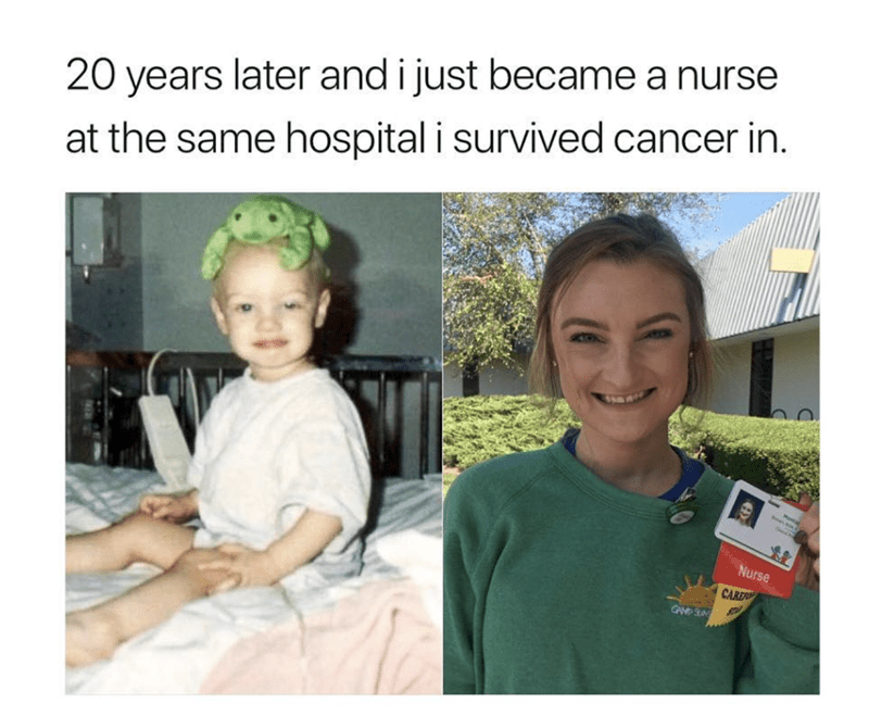 wholesome meme about a girl that became a nurse in the hospital she had cancer in
