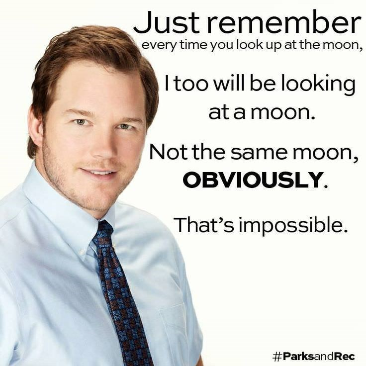 Text - Just remember every time you look up at the moon, Itoo will be looking at a moon. Not the same moon, OBVIOUSLY That's impossible. #ParksandRec