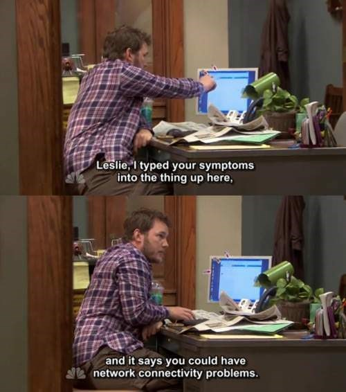 Desk - Leslie, I typed your symptoms into the thing up here, and it says you could have network connectivity problems.