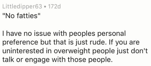 "Text - Littledipper63 172d ""No fatties"" I have no issue with peoples personal preference but that is just rude. If you are uninterested in overweight people just don't talk or engage with those people."