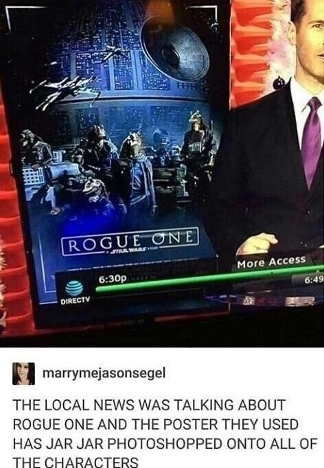 Funny meme about photoshopping jar jar binks onto poster for rogue one on news channel.