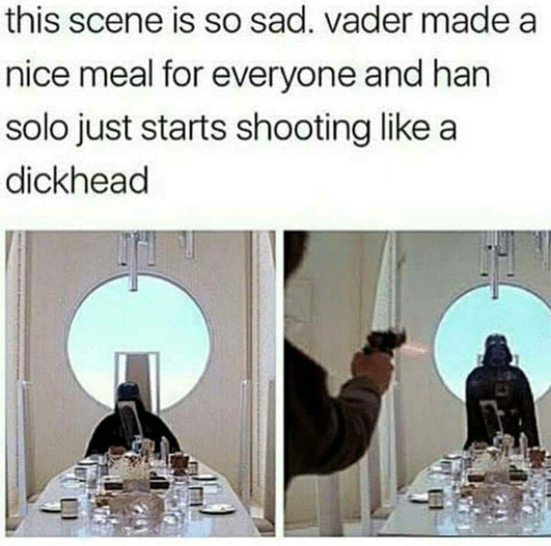 funny meme of han solo and darth vader suggesting darth vader cooked a nice meal.