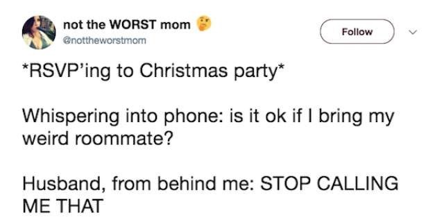 Text - not the WORST mom Follow @nottheworstmom RSVP'ing to Christmas party ok if I bring my Whispering into phone: weird roommate? Husband, from behind me: STOP CALLING ME THAT