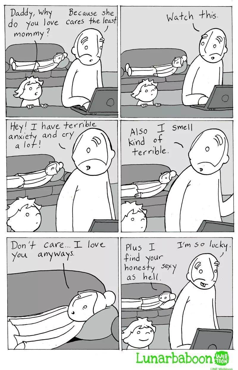 meme - Cartoon - Daddy, Why Because she Watch this do You love cares the leasf mommy? Hey! I have ternble anxiety and cry a lot! AlSo Smell fo PuN terrible Don t care... I love lucky I'm So Plus I find your honesty seyy as hell You anyways. Lunarbaboon WEB A 0ON LINE Webtoon