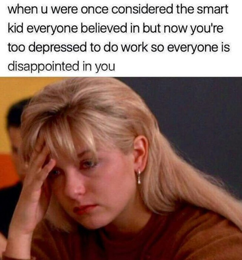 meme - Hair - when u were once considered the smart kid everyone believed in but now you're too depressed to do work so everyone is disappointed in you
