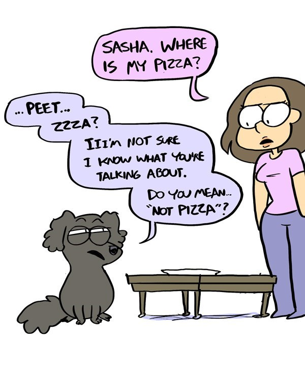 "meme - Cartoon - SASHA. WHERE IS MY PIZZA? PEET... III'n NOT SURE 1 KNOW WHAT YauRE TALKING ABOUT. DO You MEAN. NOT PIZZA""?"