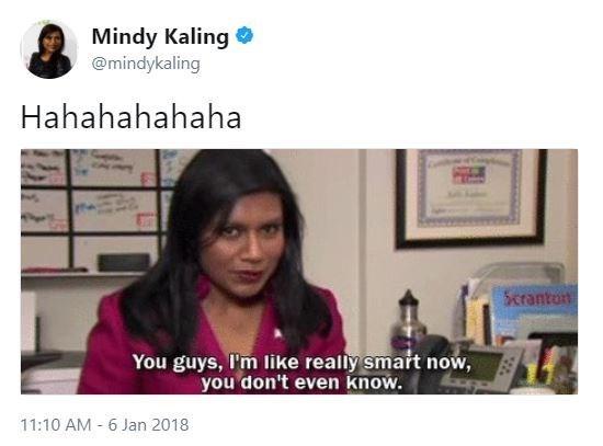 Text - Mindy Kaling @mindykaling Hahahahahaha Scranton You guys, I'm like really smart now, you don't even know. 11:10 AM 6 Jan 2018