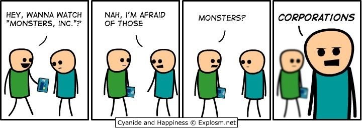 """Cartoon - HEY, WANNA WATCH """"MONSTERS, INC.""""? NAH, I'M AFRAID OF THOSE CORPORATIONS MONSTERS? Cyanide and Happiness Explosm.net"""
