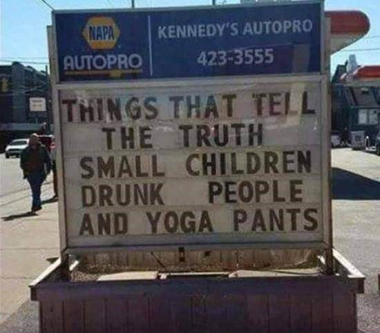 Sign - NAPA KENNEDY'S AUTOPRO 423-3555 AUTOPRO THINGS THAT TELL THE TRUTH SMALL CHILDREN DRUNK PEOPLE AND YOGA PANTS