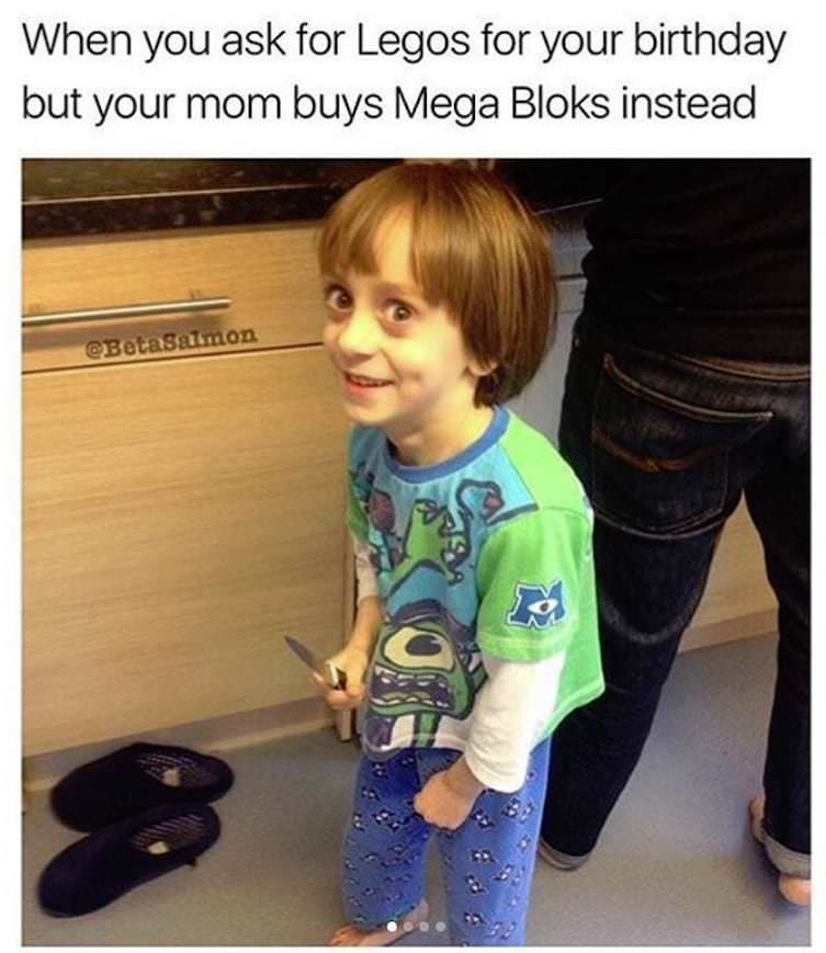 Child - When you ask for Legos for your birthday but your mom buys Mega Bloks instead @BetaSaimon