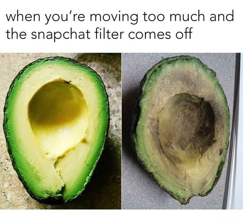 Avocado - when you're moving too much and the snapchat filter comes off
