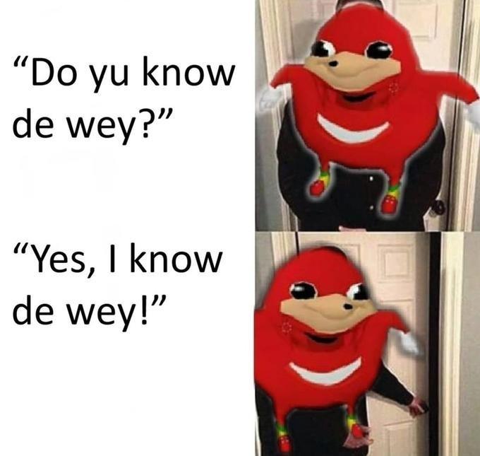 "Ugandan Knuckles - Cartoon - ""Do yu know de wey?"" ""Yes, I know de wey!"""