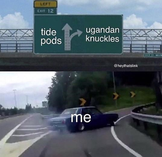 Ugandan Knuckles - Road - LEFT CXIT 12 ugandan knuckles tide pods @heythatslink me