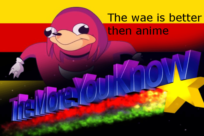Ugandan Knuckles - Text - The wae is better then anime emore YOuknow