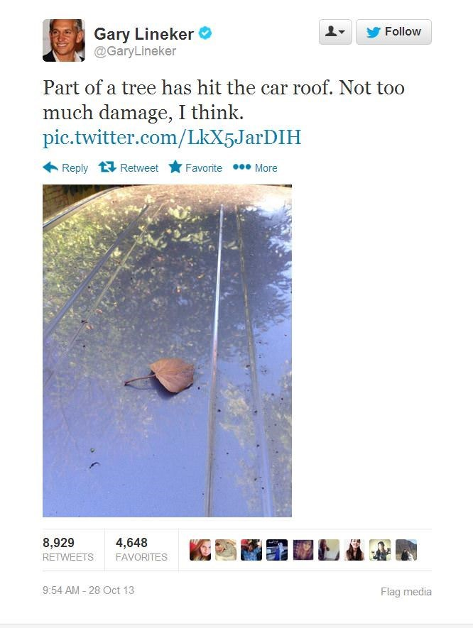 Text - Gary Lineker @GaryLineker Follow Part of a tree has hit the car roof. Not too much damage, I think. pic.twitter.com/LkX5JarDIH Reply Retweet Favorite More 8,929 4,648 RETWEETS FAVORITES 9:54 AM -28 Oct 13 Flag media