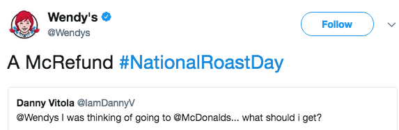 Text - Wendy's @Wendys Follow A McRefund #NationalRoast Day Danny Vitola @lamDannyV @Wendys I was thinking of going to@McDonalds... what should i get?