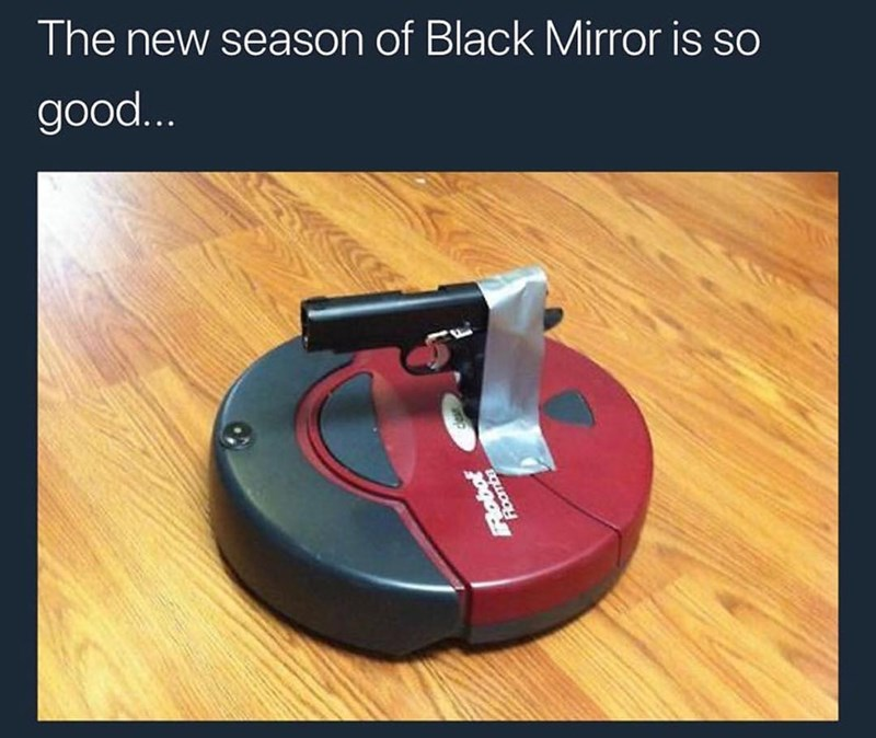 funny meme about black mirror of a Roomba with a gun duct taped onto it joking in the caption that the new season is so good