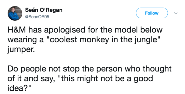 "Text - Seán O'Regan Follow @SeanOR95 H&M has apologised for the model below wearing a ""coolest monkey in the jungle"" jumper. Do people not stop the person who thought of it and say, ""this might not be a good idea?"""