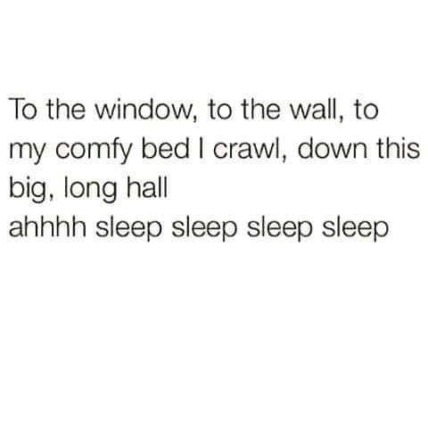 Text - To the window, to the wall, to my comfy bed l crawl, down this big, long hall ahhhh sleep sleep sleep sleep