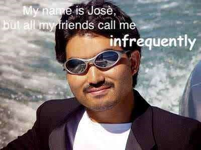 Eyewear - My name is Jose, but all my friends call me infrequently