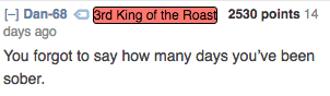 Text - H Dan-68 days ago 3rd King of the Roas 2530 points 14 You forgot to say how many days you've been sober.