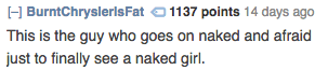 Text - H BurntChryslerls Fat 1137 points 14 days ago This is the guy who goes on naked and afraid just to finally see a naked girl.