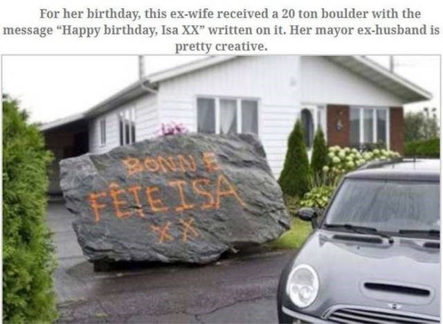 "Land vehicle - For her birthday, this ex-wife received a 20 ton boulder with the message ""Happy birthday, Isa XX"" written on it. Her mayor ex-husband is pretty creative. FETE ISA"