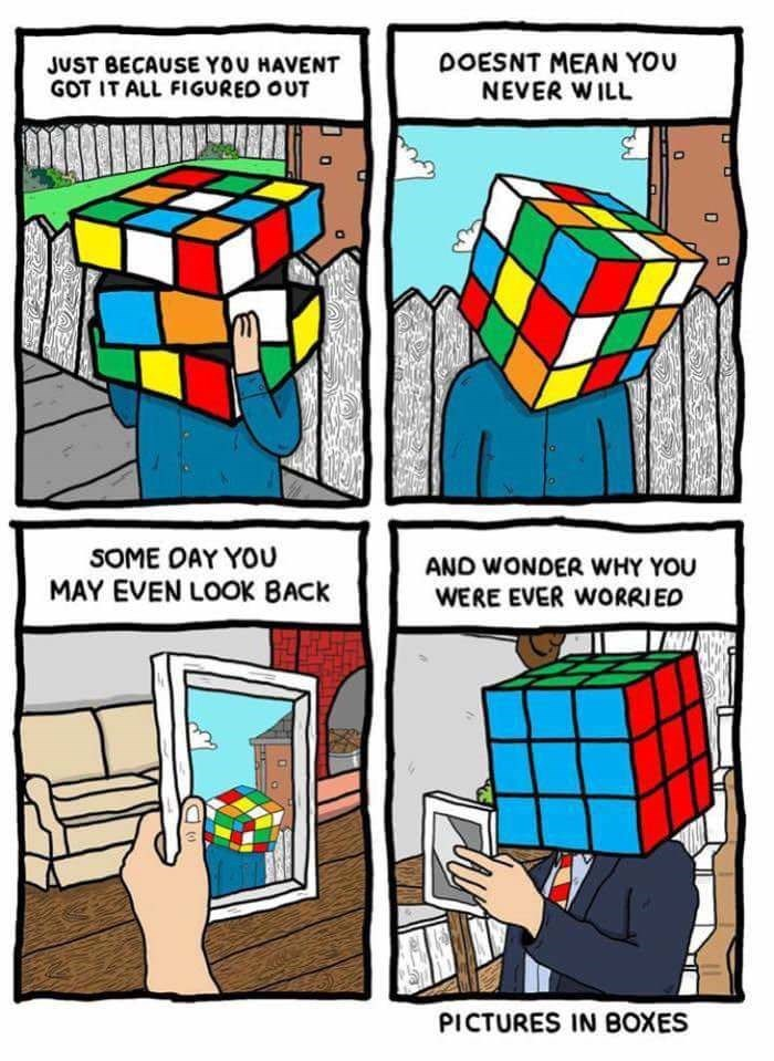 Rubik's cube - DOESNT MEAN YOU NEVER WILL JUST BECAUSE YOU HAVENT GOT IT ALL FIGUREO OUT SOME OAY YOU MAY EVEN LOOK BACK AND WONDER WHY YOU WERE EVER WORRIED PICTURES IN BOXES