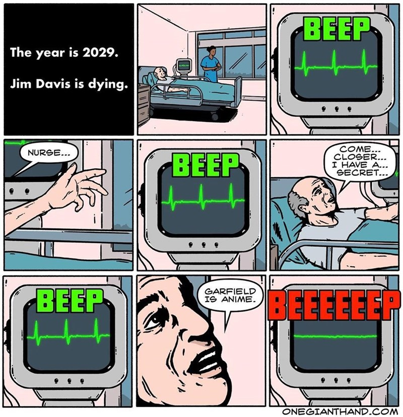 webcomic - Technology - BEEP The year is 2029. Jim Davis is dying. COME... CLOSER... I HAVE A... SECRET... NURGE... BEEP BEEP GARFIELD IS ANIME. BEEEEEER ONEGIANTHAND.COM