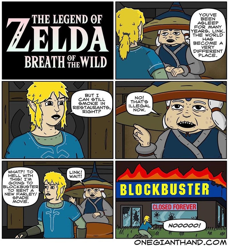 webcomic - Comics - YOU'VE BEEN ASLEEP FOR MANY YEARS, LINK. THE WORLD HAS BECOME A VERY DIFFERENT PLACE THE LEGEND OF ZELDA  BREATH HEWILD OF BUT I CAN STILL EMOKE IN RESTAURANTS, RIGHT? NO! THAT'S ILLEGAL NOW WHAT?! TO HELL WITH THIS! I'M GOING TO BLOCKBUSTER TO RENTA NEW FARLEY/ SPADE LINK! WAIT! BLOCKBUSTER CLOSED FOREVER NOO0O0! 4ppww4www MA ONEGIANTHAND COM