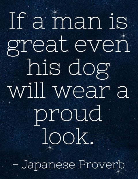 Font - If a man is great even his dog will wear a proud look. - Japanese Proverb