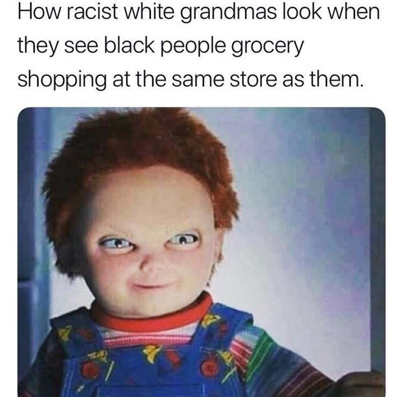 meme about how racists look with pic of Chucky the Doll looking evil