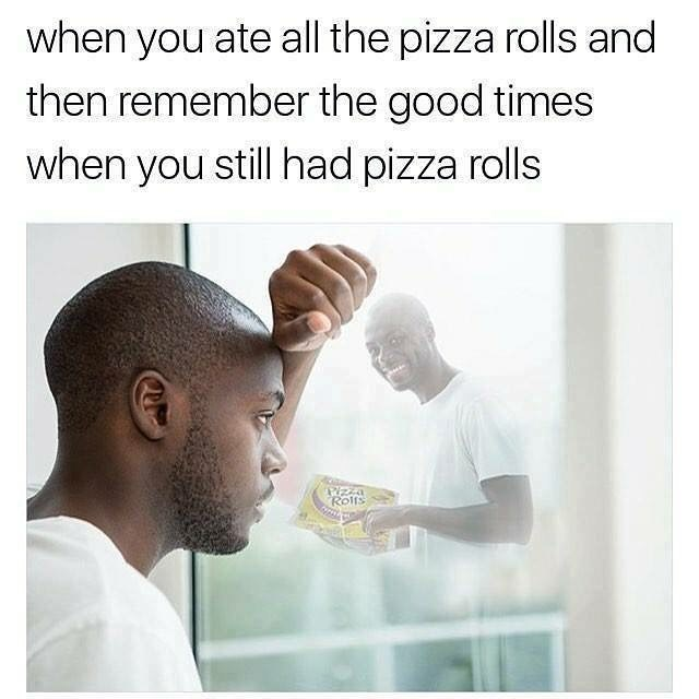 meme - Hair - when you ate all the pizza rolls and then remember the good times when you still had pizza rolls PiZzA Rolts