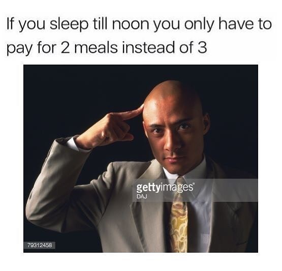 meme - Text - If you sleep till noon you only have to pay for 2 meals instead of 3 gettyimages DAJ 79312458