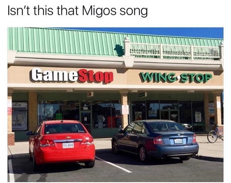 meme - Vehicle - Isn't this that Migos song w Game Stop WING STOP OPEN 1 4892
