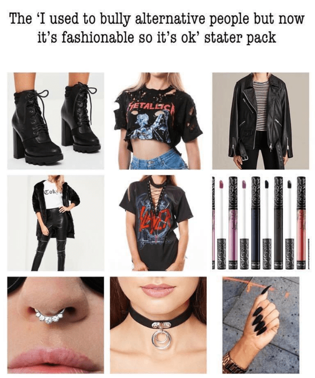 "starterpack for ""i used to bully alternative people but now it's fashionable so it's ok"""
