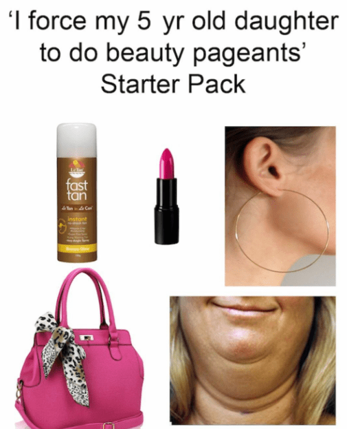 starterpack for mothers who make their daughter do beauty pageants